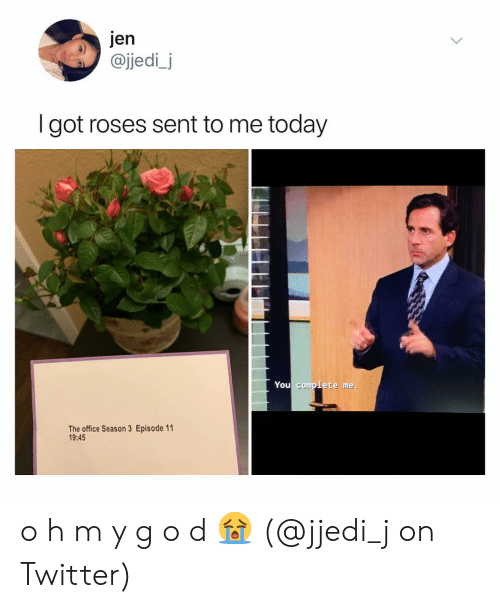 Memes, The Office, and Twitter: Jen  @jjedi.J  a)  I got roses sent to me today  You complete me.  The office Season 3 Episode 11  19:45 o h m y g o d 😭 (@jjedi_j on Twitter)