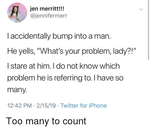 "Iphone, Twitter, and Him: jen merritt!!!  @jennifermerr  l accidentally bump into a man  He yells, ""What's your problem, lady?!""  