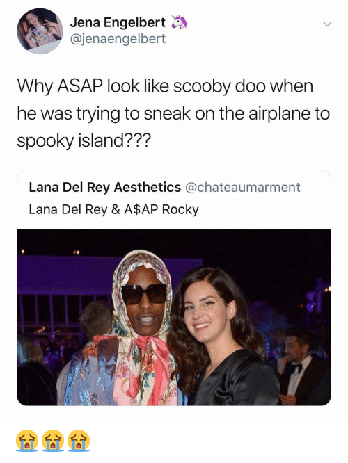 A$AP Rocky, Lana Del Rey, and Rey: Jena Engelbert  @jenaengelbert  Why ASAP look like scooby doo when  he was trying to sneak on the airplane to  spooky island???  Lana Del Rey Aesthetics @chateaumarment  Lana Del Rey & A$AP Rocky 😭😭😭