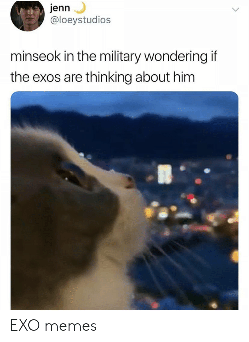 Memes, Military, and Exo: jenn  @loeystudios  minseok in the military wondering if  the exos are thinking about him EXO memes