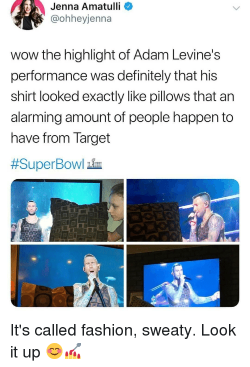 Definitely, Fashion, and Memes: Jenna  Amatulli  @ohheyjenna  wow the highlight of Adam Levine's  performance was definitely that his  shirt looked exactly like pillows that an  alarming amount of people happen to  nave from Target  #SuperBowl him It's called fashion, sweaty. Look it up 😊💅