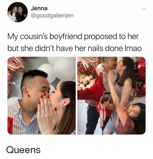 Memes, Nails, and Boyfriend: Jenna  @goodgaljenjen  My cousin's boyfriend proposed to her  but she didn't have her nails done Imao Queens