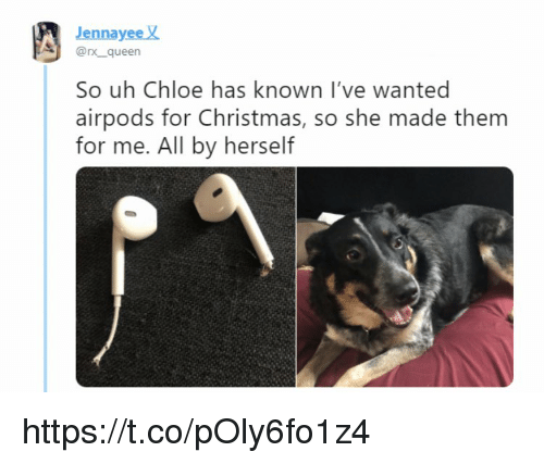 Christmas, Memes, and Queen: Jennayee  @rx queen  So uh Chloe has known I've wanted  airpods for Christmas, so she made them  for me. All by herself https://t.co/pOly6fo1z4
