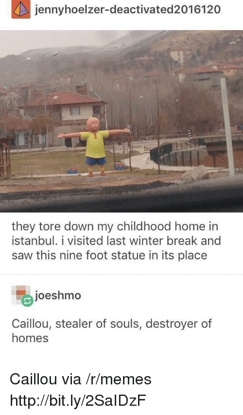 destroyer: jennyhoelzer-deactivated2016120  they tore down my childhood home in  İstanbul. 1 visited last winter break and  saw this nine foot statue in its place  joeshmo  Caillou, stealer of souls, destroyer of  homes Caillou via /r/memes http://bit.ly/2SaIDzF