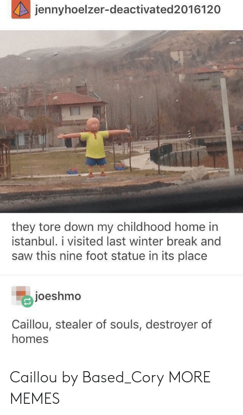 destroyer: jennyhoelzer-deactivated2016120  they tore down my childhood home in  İstanbul. 1 visited last winter break and  saw this nine foot statue in its place  joeshmo  Caillou, stealer of souls, destroyer of  homes Caillou by Based_Cory MORE MEMES