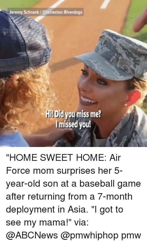 """Baseball, Memes, and Air Force: Jeremy Schrank Charleston Riverdogs  HI Did you miss me?  I missed you! """"HOME SWEET HOME: Air Force mom surprises her 5-year-old son at a baseball game after returning from a 7-month deployment in Asia. """"I got to see my mama!"""" via: @ABCNews @pmwhiphop pmw"""