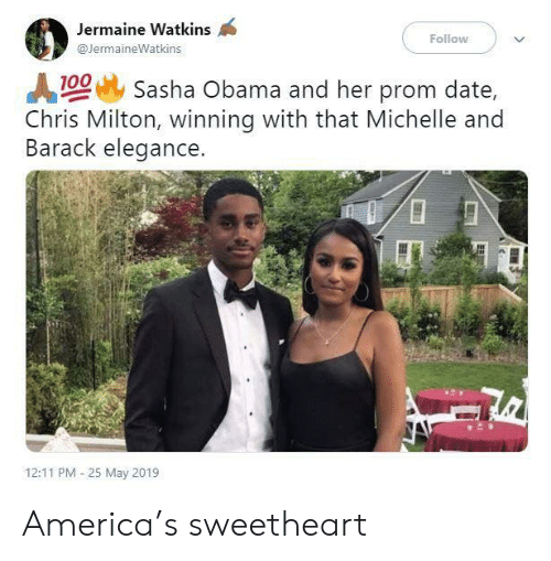 America, Obama, and Date: Jermaine Watkins  Follow  @JermaineWatkins  100 Sasha Obama and her prom date,  Chris Milton, winning with that Michelle and  Barack elegance.  12:11 PM 25 May 2019 America's sweetheart