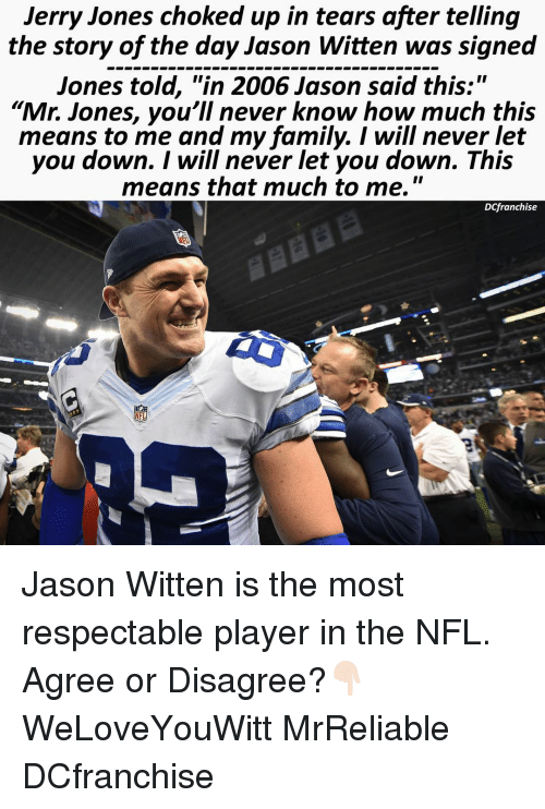 """Jerri: Jerry Jones choked up in tears after telling  the story of the day Jason Witten was signed  Jones told, """"in 2006 Jason said this:""""  """"Mr. Jones, you'll never know how much this  means to me and my family. I will never let  you down. I will never let you down. This  means that much to me.  II  Dlfranchise  NFL Jason Witten is the most respectable player in the NFL. Agree or Disagree?👇🏻 WeLoveYouWitt MrReliable DCfranchise"""
