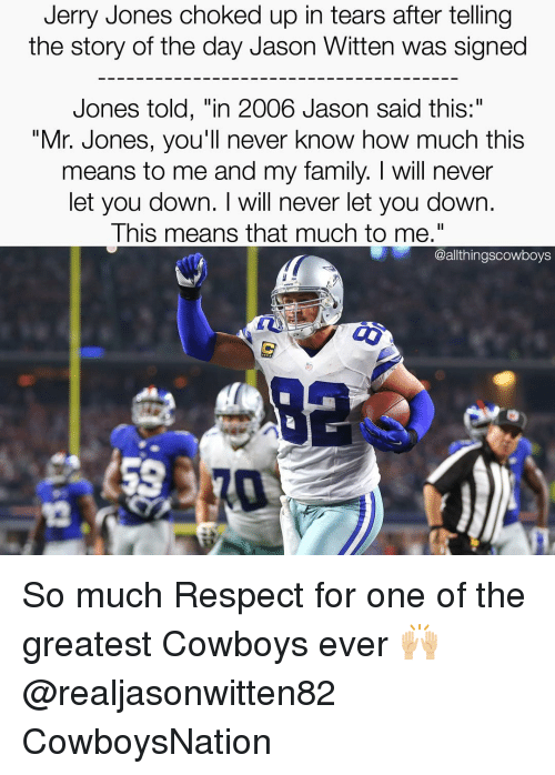 """Jerri: Jerry Jones choked up in tears after telling  the story of the day Jason Witten was signed  Jones told, """"in 2006 Jason said this:  """"Mr. Jones, you'll never know how much this  means to me and my family. will never  let you down. I will never let you down.  This means that much to me.""""  @althingscowboys So much Respect for one of the greatest Cowboys ever 🙌🏼 @realjasonwitten82 CowboysNation ✭"""