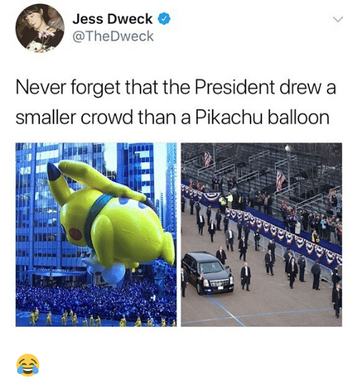 Memes, Pikachu, and Never: Jess Dweck  @TheDweck  Never forget that the President drew a  smaller crowd than a Pikachu balloon 😂