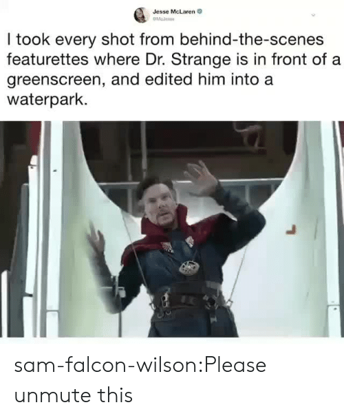 Edited: Jesse McLaren  I took every shot from behind-the-scenes  featurettes where Dr. Strange is in front of a  greenscreen, and edited him into a  waterpark. sam-falcon-wilson:Please unmute this