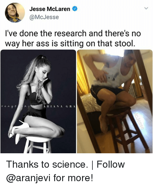 Ass, Memes, and McLaren: Jesse McLaren  @McJesse  've done the research and there's n  way her ass is sitting on that stool  A RIA NA GRA Thanks to science.   Follow @aranjevi for more!