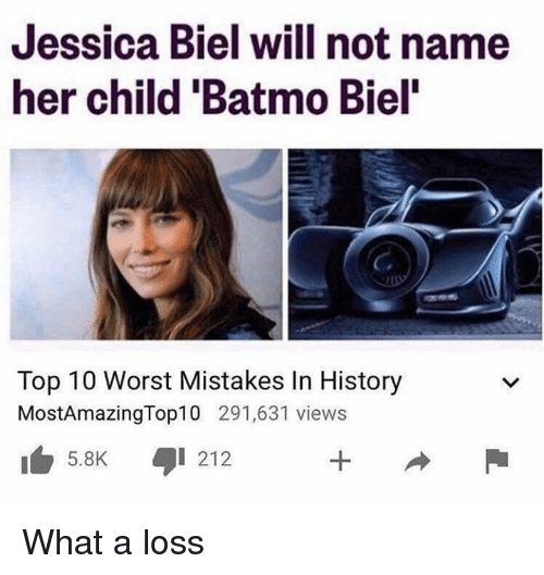 History, Jessica Biel, and Dank Memes: Jessica Biel will not name  her child 'Batmo Biel'  C.  Top 10 Worst Mistakes In History  MostAmazingTop10 291,631 views  5.8KI 212 What a loss