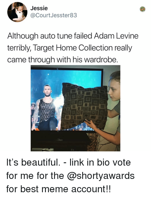 Beautiful, Meme, and Memes: Jessie  @CourtJesster83  Although auto tune failed Adam Levine  terribly, Target Home Collection really  came through with his wardrobe It's beautiful. - link in bio vote for me for the @shortyawards for best meme account!!