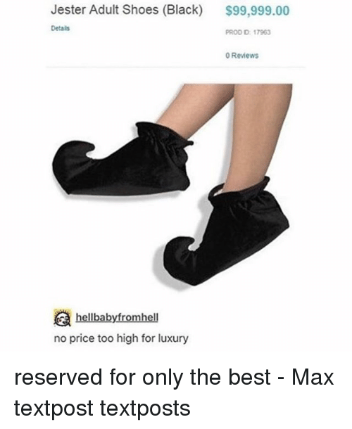 jester: Jester Adult Shoes (Black)  $99,999.00  Detais  PROD D: 17963  0 Reviews  焱h  hellbabyfromhell  no price too high for luxury reserved for only the best - Max textpost textposts