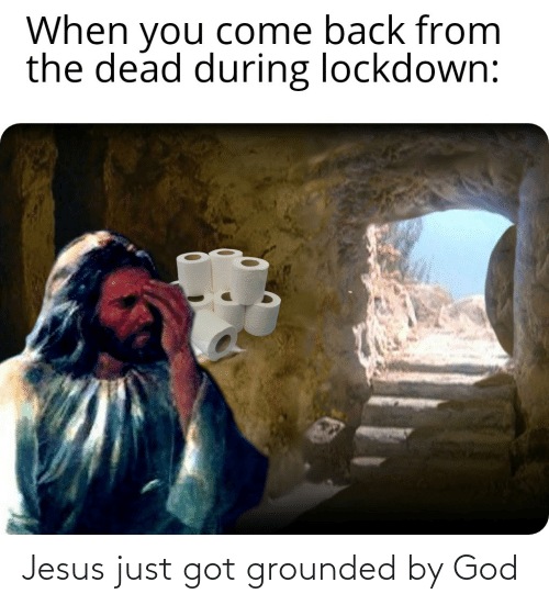 grounded: Jesus just got grounded by God