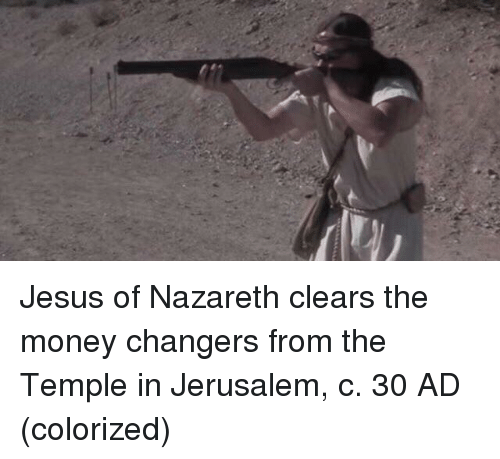 Jesus, Money, and Jerusalem: Jesus of Nazareth clears the money changers from the Temple in Jerusalem, c. 30 AD (colorized)