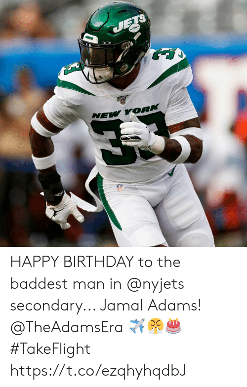 Birthday, Memes, and New York: JETS  ETS  NEL  NEW YORK HAPPY BIRTHDAY to the baddest man in @nyjets secondary... Jamal Adams! @TheAdamsEra ✈️😤🎂  #TakeFlight https://t.co/ezqhyhqdbJ
