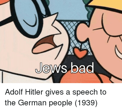 Bad, Hitler, and Adolf Hitler: Jews bad Adolf Hitler gives a speech to the German people (1939)
