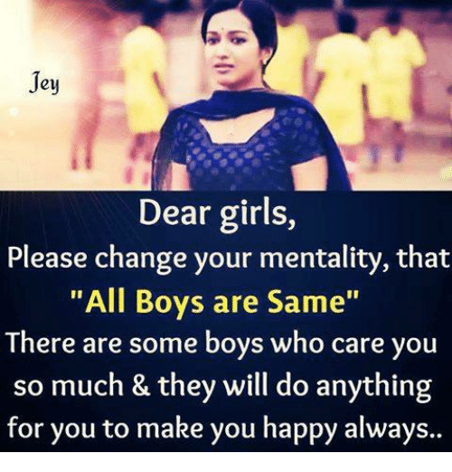 "girl please: Jey  Dear girls,  Please change your mentality, that  ""All Boys are Same""  There are some boys who care you  so much & they will do anything  for you to make you happy always.."