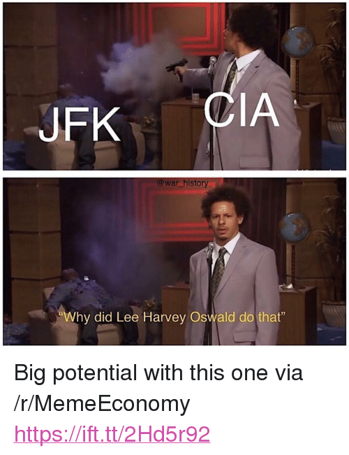 """oswald: JFK  IA  @war history  """"Why did Lee Harvey Oswald do that"""" <p>Big potential with this one via /r/MemeEconomy <a href=""""https://ift.tt/2Hd5r92"""">https://ift.tt/2Hd5r92</a></p>"""