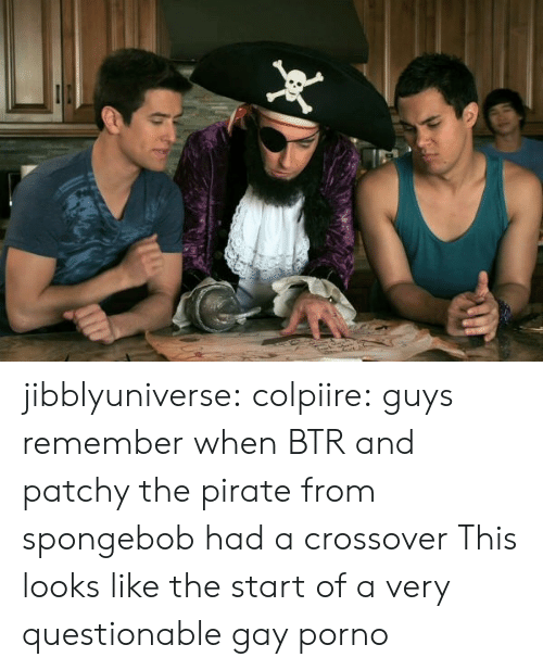 SpongeBob, Tumblr, and Blog: jibblyuniverse:  colpiire:  guys remember when BTR and patchy the pirate from spongebob had a crossover  This looks like the start of a very questionable gay porno