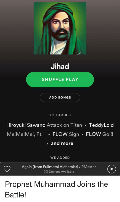 Teddyloid: Jihad  SHUFFLE PLAY  ADD SONGS  YOU ADDED  Hiroyuki Sawano Attack on Titan TeddyLoid  Me!Me!Me!, Pt. 1 FLOW Sign FLOW Go!!!  and more  WE ADDED  Again (from Fullmetal Alchemist). RMaster  Devices Available