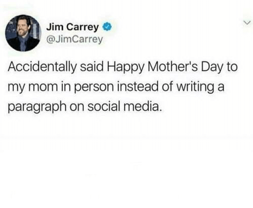 Dank, Jim Carrey, and Mother's Day: Jim Carrey  @JimCarrey  Accidentally said Happy Mother's Day to  my mom in person instead of writing a  paragraph on social media.