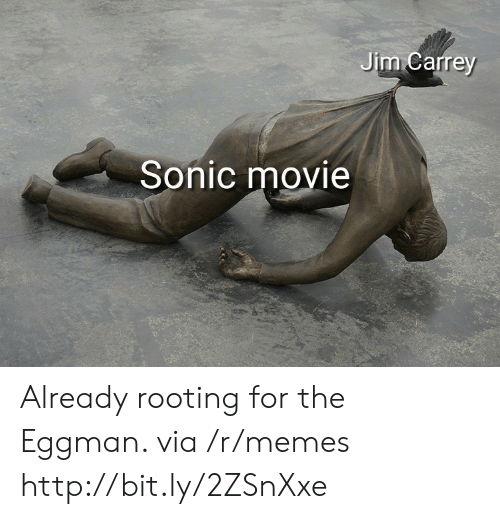 Jim Carrey, Memes, and Http: Jim Carrey  Sonic movie Already rooting for the Eggman. via /r/memes http://bit.ly/2ZSnXxe