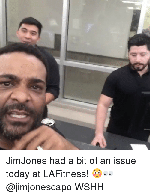 Memes, Wshh, and Today: JimJones had a bit of an issue today at LAFitness! 😳👀 @jimjonescapo WSHH