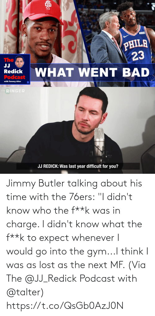 "whenever: Jimmy Butler talking about his time with the 76ers:  ""I didn't know who the f**k was in charge. I didn't know what the f**k to expect whenever I would go into the gym...I think I was as lost as the next MF.   (Via The @JJ_Redick Podcast with @talter) https://t.co/QsGb0AzJ0N"
