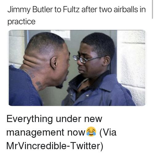 Basketball, Jimmy Butler, and Nba: Jimmy Butler to Fultz after two airballs in  practice Everything under new management now😂 (Via MrVincredible-Twitter)