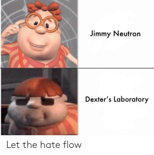 Reddit, Dexter's Laboratory, and Jimmy Neutron: Jimmy Neutron  Dexter's Laboratory Let the hate flow