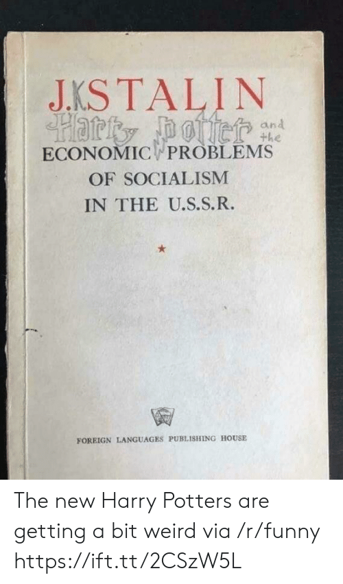 Funny, Weird, and House: JKSTALIN  and  the  ECONOMIC PROBLEMS  OF SOCIALISM  IN THE U.S.S.R.  FOREIGN LANGUAGES PUBLISHING HOUSE The new Harry Potters are getting a bit weird via /r/funny https://ift.tt/2CSzW5L