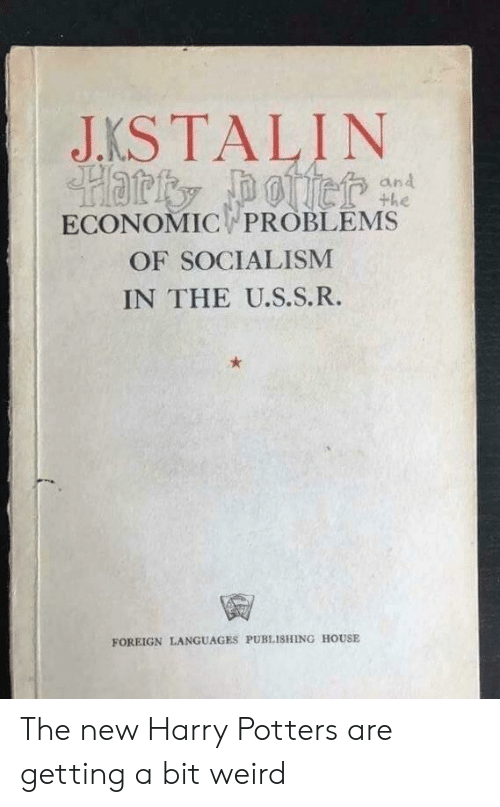 economic: JKSTALIN  and  the  ECONOMIC PROBLEMS  OF SOCIALISM  IN THE U.S.S.R.  FOREIGN LANGUAGES PUBLISHING HOUSE The new Harry Potters are getting a bit weird