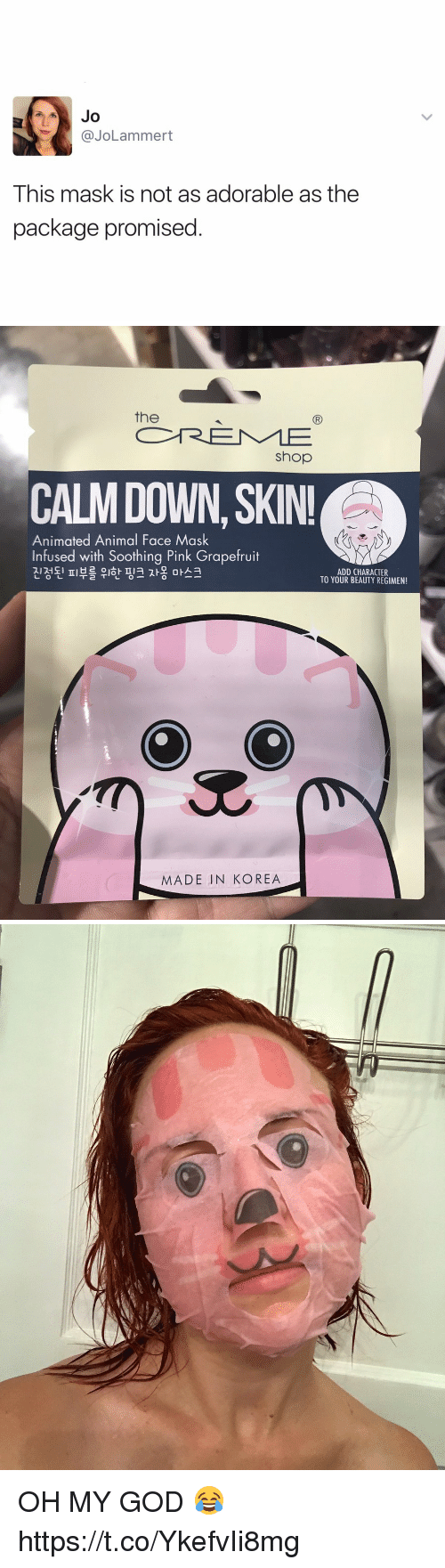 grapefruiting: Jo  Cayo Lammert  This mask is not as adorable as the  package promised   the  Shop  CALM DOWN, SKIN!  Animated Animal Face Mask  Infused with Soothing Pink Grapefruit  ADD CHARACTER  TT 2 T  L O L  TO YOUR BEAUTY REGIMEN!  MADE IN KOREA OH MY GOD 😂 https://t.co/YkefvIi8mg
