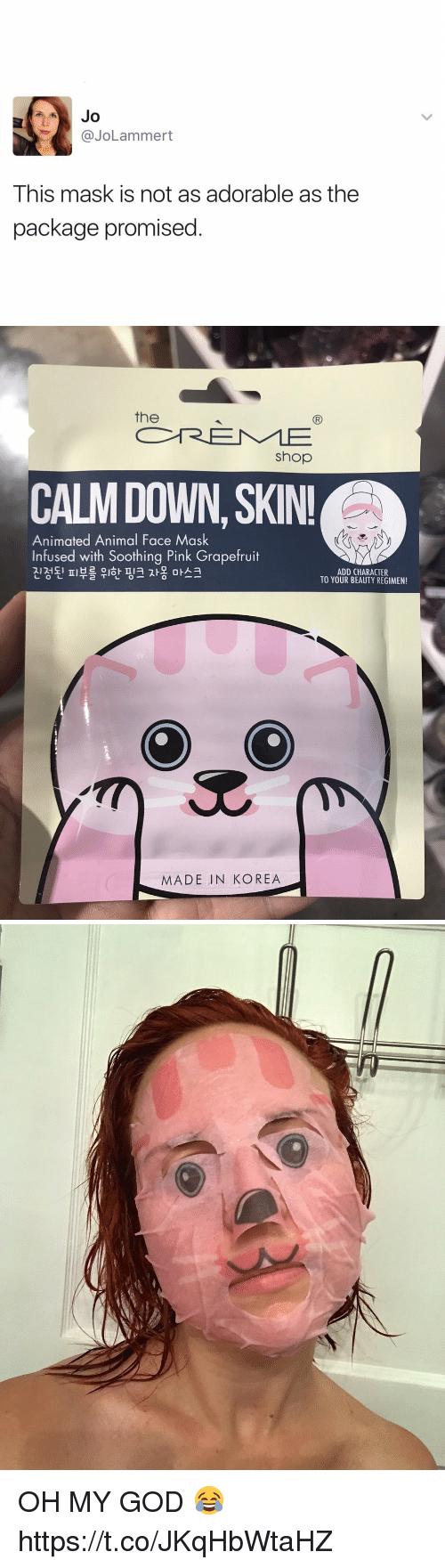 grapefruiting: Jo  Cayo Lammert  This mask is not as adorable as the  package promised   the  Shop  CALM DOWN, SKIN!  Animated Animal Face Mask  Infused with Soothing Pink Grapefruit  ADD CHARACTER  TT 2 T  L O L  TO YOUR BEAUTY REGIMEN!  MADE IN KOREA OH MY GOD 😂 https://t.co/JKqHbWtaHZ
