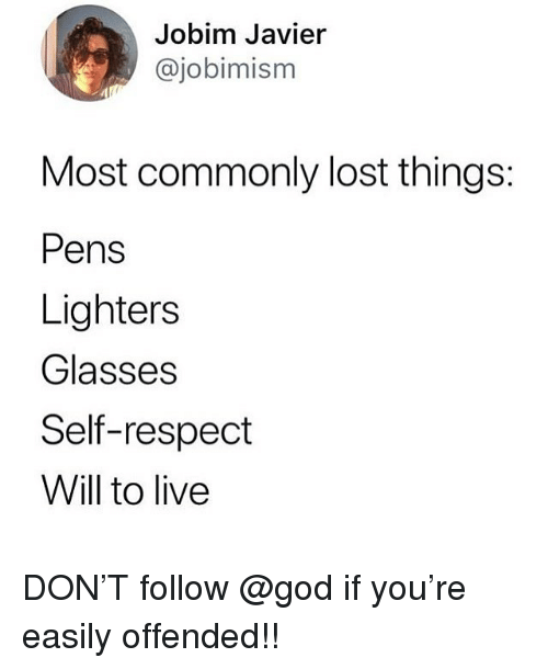 God, Memes, and Respect: Jobim Javier  @jobimism  Most commonly lost things:  Pens  Lighters  Glasses  Self-respect  Will to live DON'T follow @god if you're easily offended!!