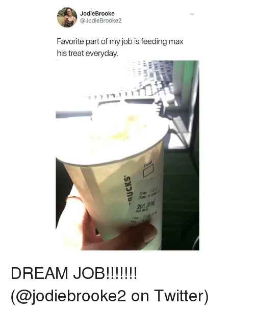 Memes, Twitter, and 🤖: JodieBrooke  @JodieBrooke2  Favorite part of my job is feeding max  his treat everyday  Iter  Ites DREAM JOB!!!!!!! (@jodiebrooke2 on Twitter)