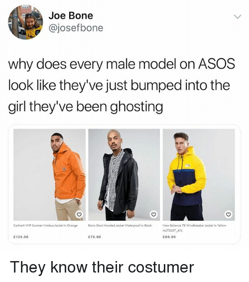 Funny, Summer, and Asos: Joe Bone  @josefbone  why does every male model on ASOS  look like they've just bumped into the  girl they've been ghosting  Carhorm WP Summer Nimbus Jocket ln Oronge  Rains Short Hooded Jacket Waterproof in Block  New Balonce 78 Windbreaker Jacket In Yellow  73557 AYL  £80.00  C135.00  C75.00 They know their costumer