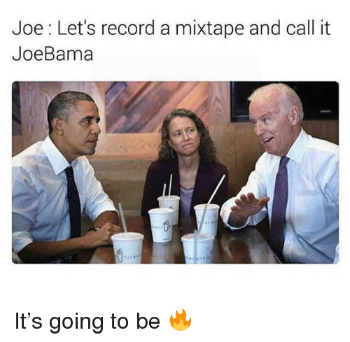 A Mixtape: Joe: Let's record a mixtape and call it  JoeBama <p>It&rsquo;s going to be 🔥</p>