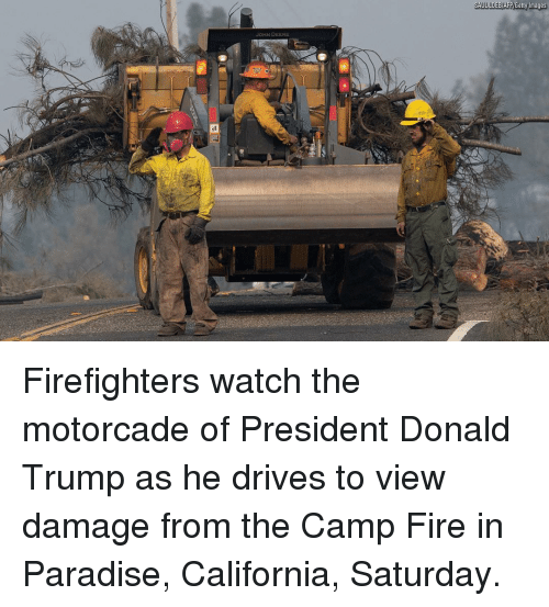 Donald Trump, Fire, and Memes: JOHN DEERE Firefighters watch the motorcade of President Donald Trump as he drives to view damage from the Camp Fire in Paradise, California, Saturday.