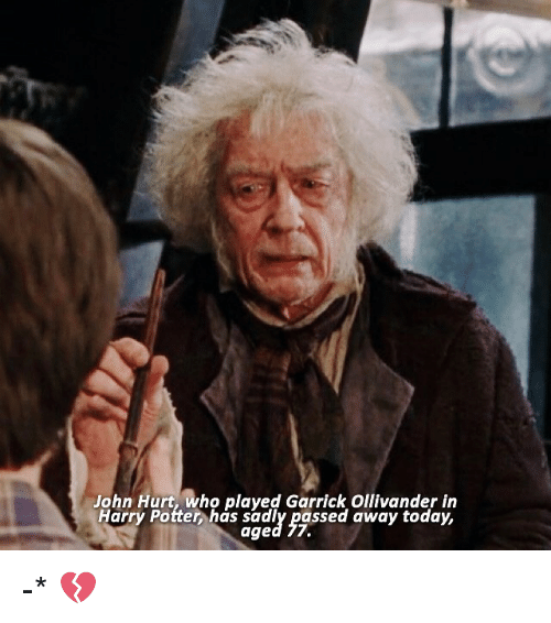 ollivander: John Hurt, who played Garrick Ollivander in  Harry Potter has sadly passed away today,  aged 7. -* 💔