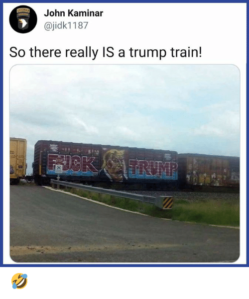 Memes, Train, and Trump: John Kaminar  @jidk1187  So there really IS a trump train! 🤣