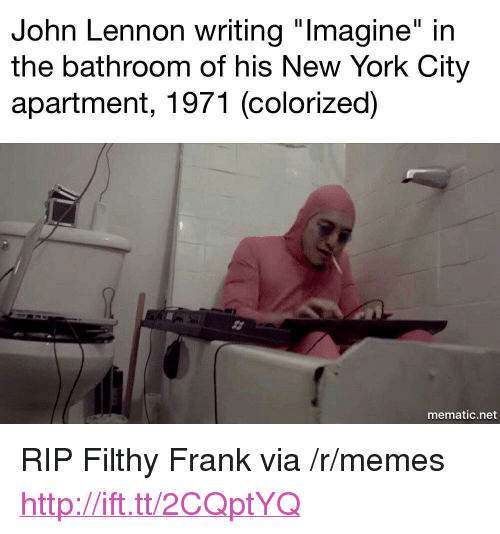 """Filthy Frank: John Lennon writing """"lmagine"""" in  the bathroom of his New York City  apartment, 1971 (colorized)  mematic.net <p>RIP Filthy Frank via /r/memes <a href=""""http://ift.tt/2CQptYQ"""">http://ift.tt/2CQptYQ</a></p>"""