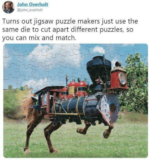 Dank, Match, and 🤖: John Overho  @john overholt  Turns out jigsaw puzzle makers just use the  same die to cut apart different puzzles, so  you can mix and match.