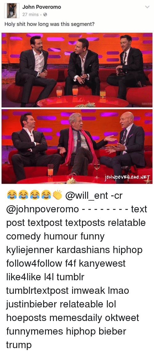 Kardashians, Memes, and 🤖: John Poveromo  27 mins  Holy shit how long was this segment?  SUBSCRIBE  JOHNPOVEROMO NET 😂😂😂😂👏 @will_ent -cr @johnpoveromo - - - - - - - - text post textpost textposts relatable comedy humour funny kyliejenner kardashians hiphop follow4follow f4f kanyewest like4like l4l tumblr tumblrtextpost imweak lmao justinbieber relateable lol hoeposts memesdaily oktweet funnymemes hiphop bieber trump