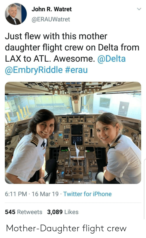 Delta: John R. Watret  @ERAUWatret  Just flew with this mother  daughter flight crew on Delta from  LAX to ATL. Awesome. @Delta  @EmbryRiddle #era u  8.0  6:11 PM 16 Mar 19 Twitter for iPhone  545 Retweets 3,089 Likes Mother-Daughter flight crew