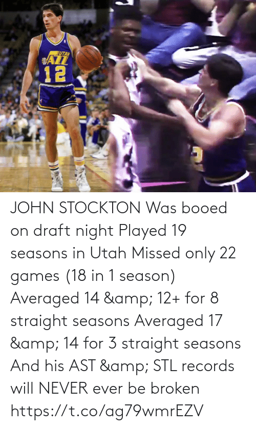 broken: JOHN STOCKTON Was booed on draft night  Played 19 seasons in Utah  Missed only 22 games (18 in 1 season)  Averaged 14 & 12+ for 8 straight seasons  Averaged 17 & 14 for 3 straight seasons  And his AST & STL records will NEVER ever be broken   https://t.co/ag79wmrEZV