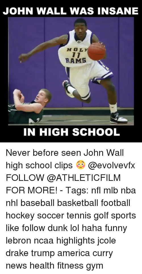 Trump America: JOHN WALL WAS INSANE  HOL  RAMS  IN HIGH SCHOOL Never before seen John Wall high school clips 😳 @evolvevfx FOLLOW @ATHLETICFILM FOR MORE! - Tags: nfl mlb nba nhl baseball basketball football hockey soccer tennis golf sports like follow dunk lol haha funny lebron ncaa highlights jcole drake trump america curry news health fitness gym